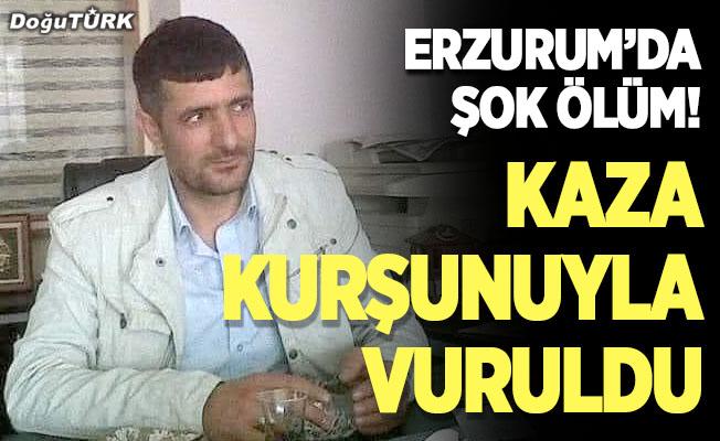 Erzurum'da şok ölüm; Kaza kurşunuyla vuruldu
