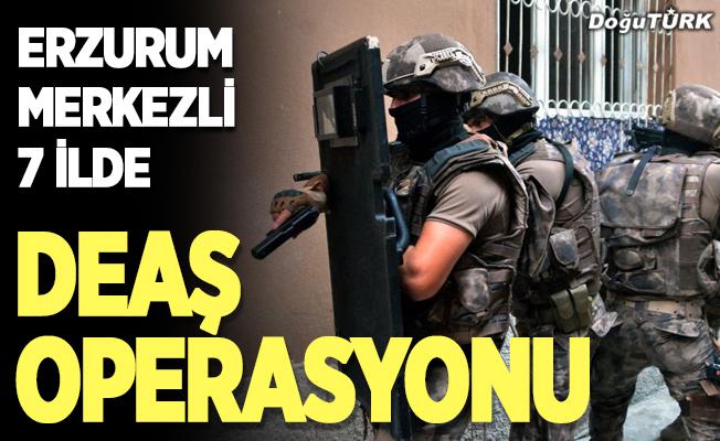 Erzurum merkezli 7 ilde DEAŞ operasyonu