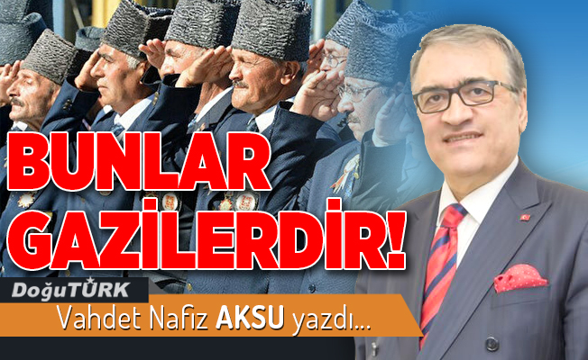 BUNLAR GAZİLERDİR!
