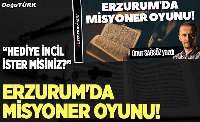 Erzurum'da misyoner oyunu!