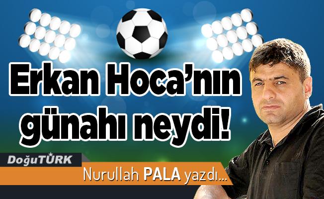 Erkan Hoca'nın günahı neydi!