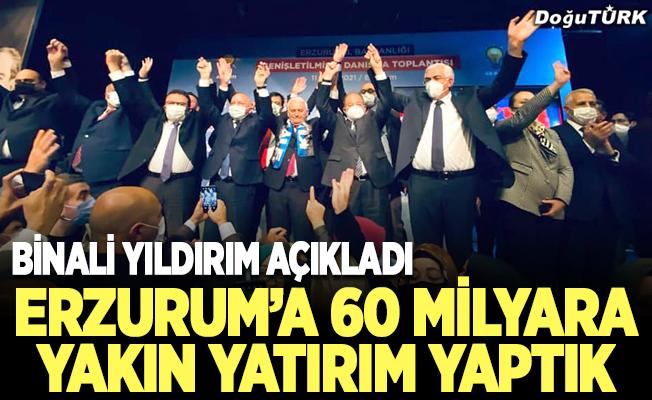 Yıldırım: Erzurum'a 60 milyara yakın yatırım yaptık