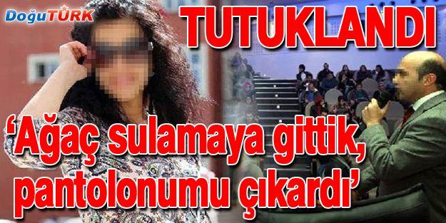 'AĞAÇ SULAMAYA GİTTİK, PANTOLONUMU ÇIKARDI'