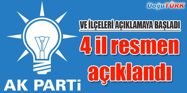 AK PARTİ'DE 4 İLİN İLÇE ADAYLARI BELLİ OLDU!