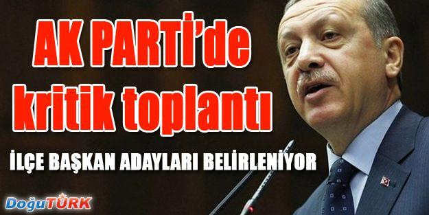 AK PARTİ'DE KRİTİK SEÇİM LİSTESİ TOPLANTISI