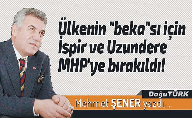 """Ülkenin """"beka""""sı için İspir ve Uzundere MHP'ye bırakıldı!"""