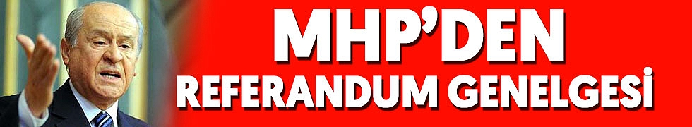 <b>MHP'DEN REFERANDUM GENELGESİ</b>