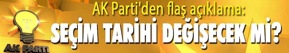 <b>AK Parti&#039;den flaş açıklama: Seçim tarihi değişecek mi?</b>