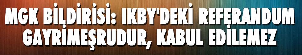 <b>MGK bildirisi: IKBY&#039;deki referandum gayrimeşrudur, kabul edilemez</b>