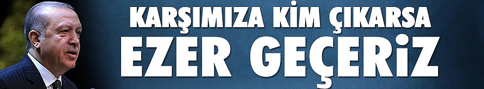 <b>Cumhurbaşkanı Erdoğan: Karşımıza kim çıkarsa ezer geçeriz</b>