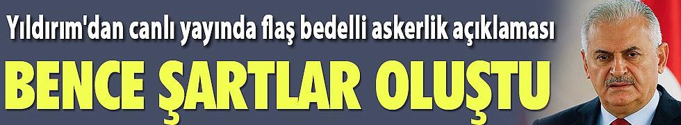 Başbakan Yıldırım: Bedelli askerlik için...