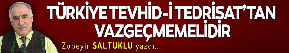 TÜRKİYE TEVHİD-İ TEDRİSAT'TAN VAZGEÇMEMELİDİR