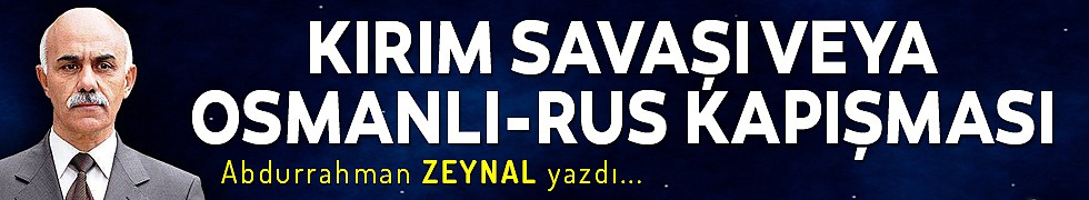 KIRIM SAVAŞI VEYA OSMANLI-RUS KAPIŞMASI