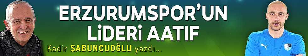 ERZURUMSPOR'UN LİDERİ AATIF