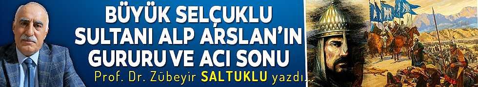 BÜYÜK SELÇUKLU SULTANI ALP ARSLAN'IN GURURU VE ACI SONU