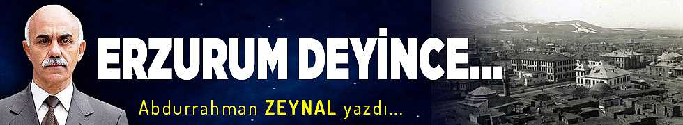 ERZURUM DEYİNCE...