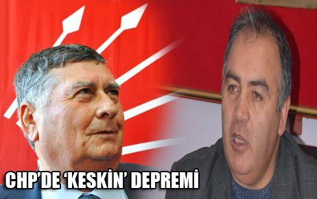 CHP'DE 'KESKİN' DEPREMİ