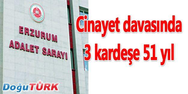 CİNAYET DAVASINDA 3 KARDEŞE 51 YIL HAPİS