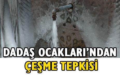 DADAŞ OCAKLARI'NDAN ÇEŞME TEPKİSİ