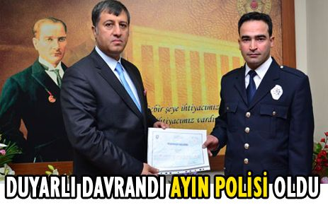 DUYARLI DAVRANDI, AYIN POLİSİ OLDU
