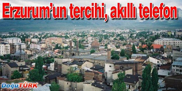 ERZURUM'DA EN ÇOK AKILLI TELEFON TERCİH EDİLİYOR