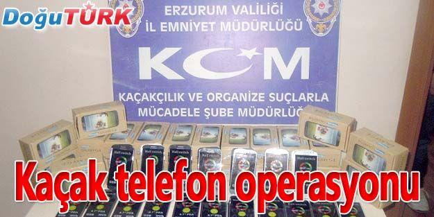 ERZURUM'DA KAÇAK CEP TELEFONU OPERASYONU
