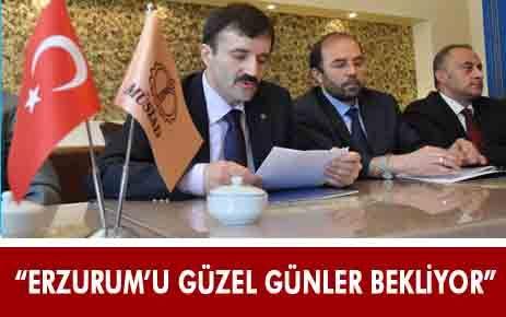 """""""ERZURUM'U GÜZEL GÜNLERİN BEKLEDİĞİNE İNANIYORUZ"""""""