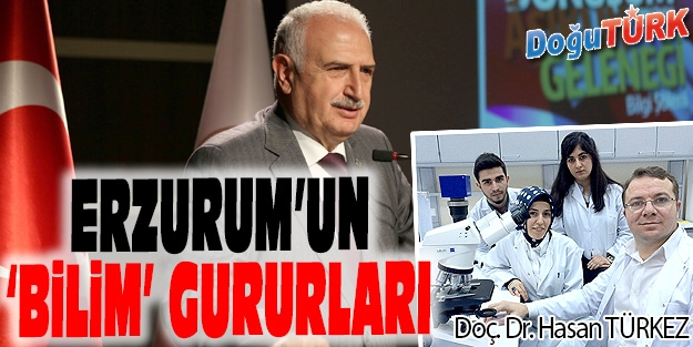 ERZURUM'UN 'BİLİM' GURURLARI