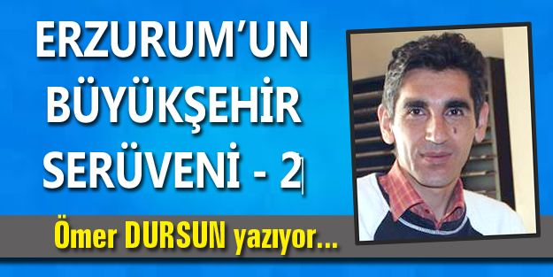 ERZURUM'UN BÜYÜKŞEHİR SERÜVENİ - 2