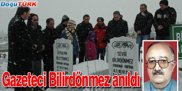 GAZETECİ BİLİRDÖNMEZ, UNUTULMADI