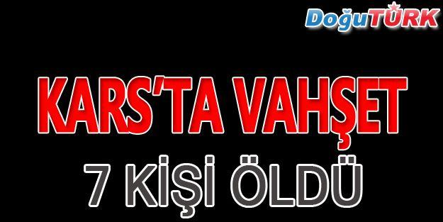 KARS'TA KATLİAM GİBİ SALDIRI!