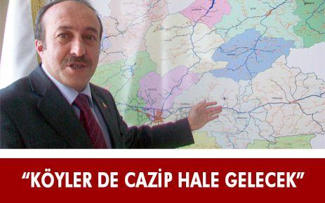 """""""KÖYLERİ DE ŞEHİR GİBİ CAZİP HALE GETİRECEĞİZ"""""""