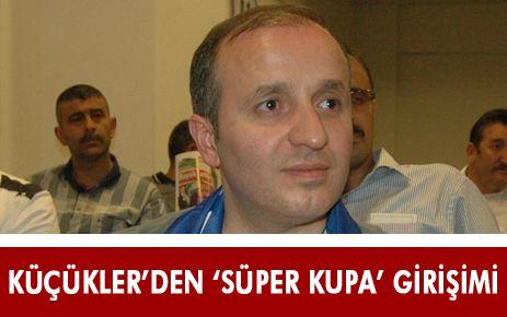 """KÜÇÜKLER'DEN """"SÜPER KUPA"""" SEFERBERLİĞİ"""