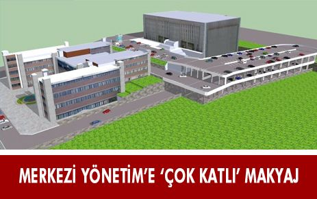 MERKEZİ YÖNETİM'E 'ÇOK KATLI' MAKYAJ