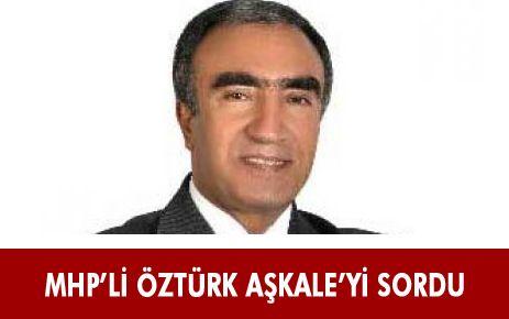 MHP MİLLETVEKİLİ ÖZTÜRK, AŞKALE'Yİ SORDU