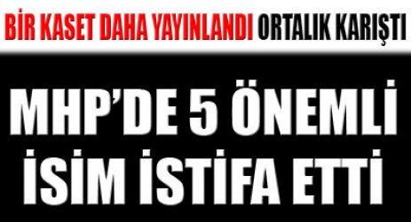 MHP'de kaset depremi: 5 istifa