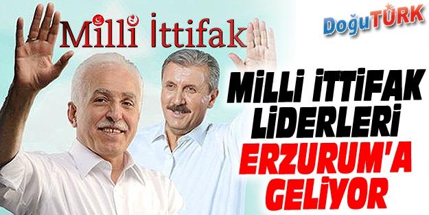 MİLLİ İTTİFAK LİDERLERİ ERZURUM'A GELİYOR