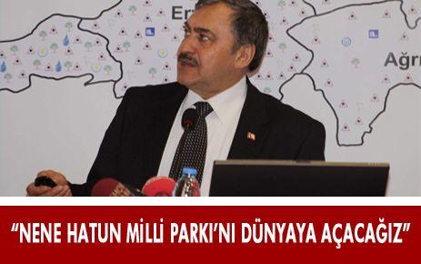 """""""NENE HATUN MİLLİ PARKI'NI DÜNYAYA AÇACAĞIZ"""""""