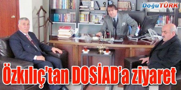 ÖZKILIÇ DOSİAD'I ZİYARET ETTİ