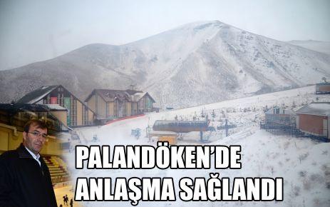 PALANDÖKEN'DE ANLAŞMA SAĞLANDI