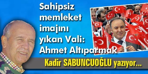 Sahipsiz memleket imajını yıkan Vali: Ahmet Altıparmak