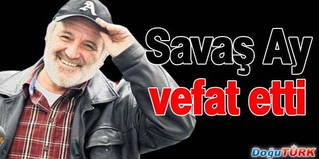 SAVAŞ AY'I KAYBETTİK!