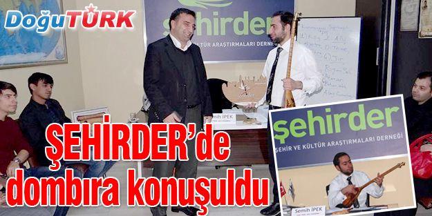 ŞEHİRDER'DE DOMBIRA KONUŞULDU