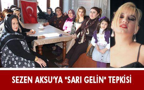 "SEZEN AKSU'YA ""SARI GELİN"" TEPKİSİ"