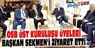 OSB ÜST KURULUŞU ÜYELERİ BAŞKAN SEKMENİ ZİYARET ETTİ