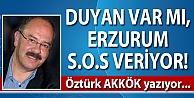 DUYAN VAR MI, ERZURUM S.O.S VERİYOR!