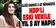 HDP#039;Lİ ESKİ VEKİLE #039;PKK PROPAGANDASI YAPMAKTAN#039; 1 YIL 8 AY HAPİS CEZASI