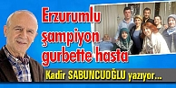 Erzurumlu şampiyon gurbette hasta