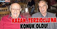 KAZAN, TERZİOĞLU#039;NA KONUK OLDU!
