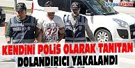 KENDİNİ POLİS OLARAK TANITAN DOLANDIRICI YAKALANDI
